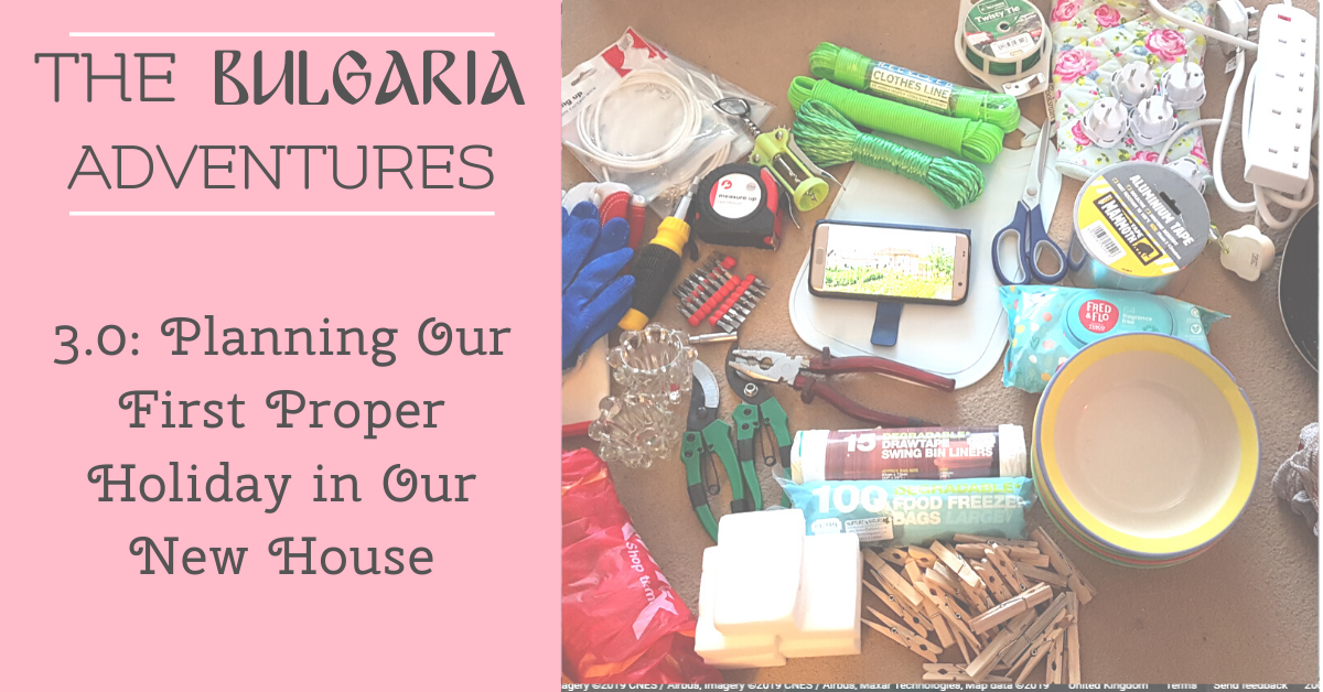 The Bulgaria Adventures 3.0: Planning Our First Proper Holiday in Our New House