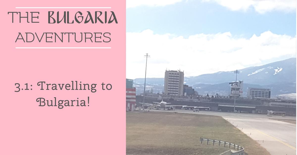 The Bulgaria Adventures 3.1: Travelling to Bulgaria
