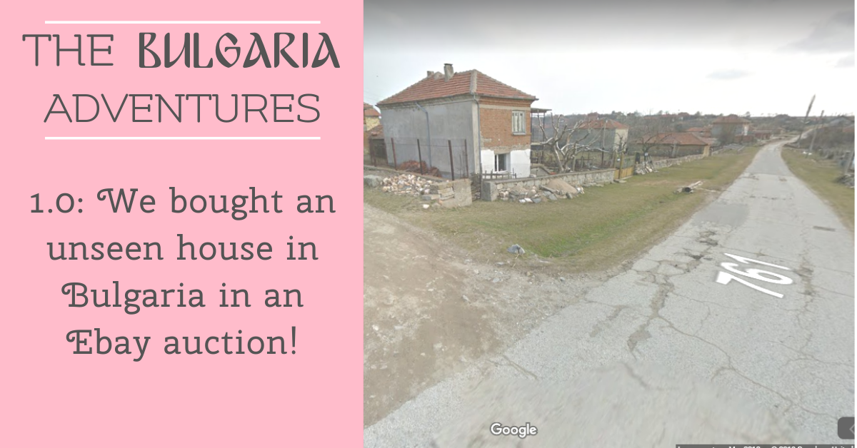 The Bulgaria Adventures 1 0 We Bought An Unseen House In Bulgaria In An Ebay Auction Love Your Life